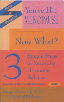 You've Hit Menopause, Now What? : 3 Simple Steps to Restoring Hormone Balance