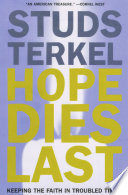 """""""Hope Dies Last: Keeping the Faith In Troubled Times"""" by Studs Terkel"""