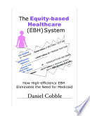 The Equity based Heathcare  EBH  System  How High efficiency EBH Eliminates the Need for Medicaid