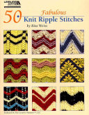 50 Fabulous Knit Ripple Stitches
