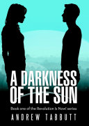 A Darkness of the Sun: Book One of the Revolution Is Now! Series