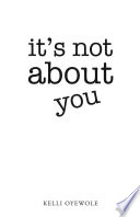 It s Not About You