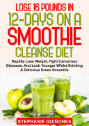 Lose 16 Pounds In 12-Days On A Smoothie Cleanse Diet Pdf/ePub eBook