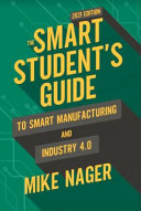The Smart Student s Guide to Smart Manufacturing and Industry 4 0