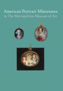 American Portrait Miniatures in the Metropolitan Museum of Art
