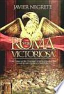Roma victoriosa  : cómo una aldea italiana llegó a conquistar la mitad del mundo conocido