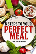 8 Steps to Your Perfect Meal