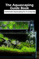 The Aquascaping Guide Book