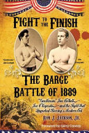 Fight To The Finish  Gentleman Jim Corbett  Joe Choynski  and the Fight that Launched Boxing s Modern Era