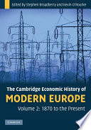 The Cambridge Economic History of Modern Europe  Volume 2  1870 to the Present