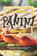 The Ultimate Panini Cookbook  Perfect Mouthwatering Panini Recipes from Every Corner of America