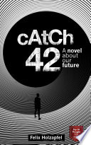 Catch 42  A novel about our future
