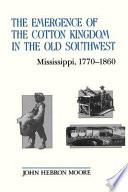 The Emergence Of The Cotton Kingdom In The Old Southwest Book PDF