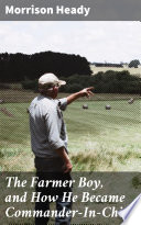 The Farmer Boy  and How He Became Commander In Chief