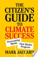 """The Citizen's Guide to Climate Success: Overcoming Myths that Hinder Progress"" by Mark Jaccard"