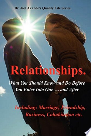 Relationships%3A+What+You+Should+Know+and+Do+Before+You+Enter+Into+One...and+After.This book, tells us the stark choices, risks and benefits that lay before us in our attempt to form a relationship and even after we have done so. You may ask: Why does a particular relationship succeed or fail? Should I befriend someone? What are the benefits of marriage? What are the advantages of cohabitation? Should I go into business relationship with someone? And many such questions are answered in this book. Never before has a book on human relationships been written with such clarity. Based on everyday practical experiences, the author diligently combined his knowledge of law, mental health practice, reproductive medicine and gynaecology to achieve spectacular results in this book. The book will appeal to all ages especially couples in marriages, cohabitation or