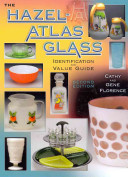 The Hazel Atlas Glass Identification And Value Guide