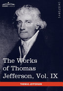 The Works of Thomas Jefferson, Vol. IX (in 12 Volumes)