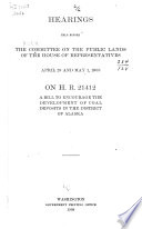 Hearings Held Before the Committee on the Public Lands of the House of Representatives  April 29 and May 1  1908  on H R  21412  a Bill to Encourage the Development of Coal Deposits in the District of Alaska