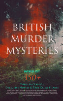 British Murder Mysteries Boxed Set 350 Thriller Classics Detective Novels True Crime Stories