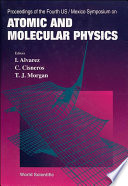 Atomic And Molecular Physics   Proceedings Of The Fourth Us mexico Symposium Book