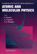 Atomic And Molecular Physics   Proceedings Of The Fourth Us mexico Symposium