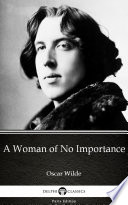 A Woman of No Importance by Oscar Wilde   Delphi Classics  Illustrated