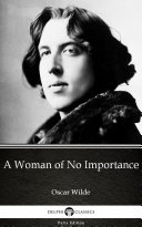 A Woman of No Importance by Oscar Wilde - Delphi Classics (Illustrated) [Pdf/ePub] eBook