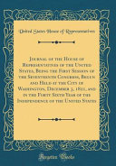 Journal Of The House Of Representatives Of The United States Being The First Session Of The Seventeenth Congress Begun And Held At The City Of Washington December 3 1821 And In The Forty Sixth Year Of The Independence Of The United States