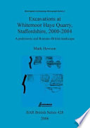 Excavations at Whitemoor Haye Quarry, Staffordshire, 2000-2004