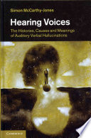 Hearing Voices  : The Histories, Causes and Meanings of Auditory Verbal Hallucinations
