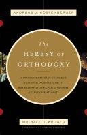 The Heresy of Orthodoxy (Foreword by I. Howard Marshall)