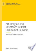 Art, Religion and Resistance in (Post-)Communist Romania