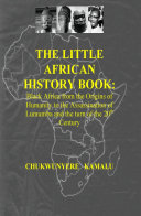 The Little African History Book - Black Africa from the Origins of Humanity to the Assassination of Lumumba and the turn of the 20th Century