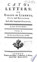 Catos Letters  Or  Essay on Liberty  Civil and Religious  and Other Important Subjects  In Four Volumes  Vol  1    4   Book