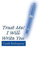 Trust Me! I Will Write You