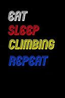Eat Sleep Climbing Repeat Notebook Fan Sport Gift