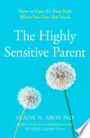 The Highly Sensitive Parent  How to care for your kids when you care too much