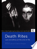 Death Rites  : Law and Ethics at the End of Life