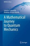 A Mathematical Journey to Quantum Mechanics