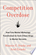 Competition overdose : how free market mythology transformed us from citizen kings to market servants