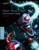 Maya Visual Effects The Innovator s Guide