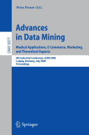 Advances in Data Mining  Medical Applications  E Commerce  Marketing  and Theoretical Aspects