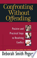 """Confronting Without Offending: Positive and Practical Steps to Resolving Conflict"" by Deborah Smith Pegues"