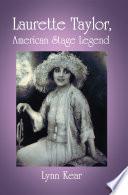 Laurette Taylor  American Stage Legend