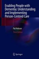 Enabling People with Dementia  Understanding and Implementing Person Centred Care
