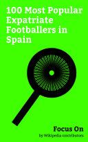 Focus On: 100 Most Popular Expatriate Footballers in Spain