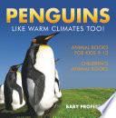 Penguins Like Warm Climates Too! Animal Books for Kids 9-12 | Children's Animal Books