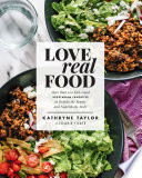 link to Love real food : more than 100 feel-good vegetarian favorites to delight the senses and nourish the body in the TCC library catalog