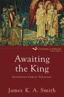 Awaiting the King (Cultural Liturgies Book #3) Pdf